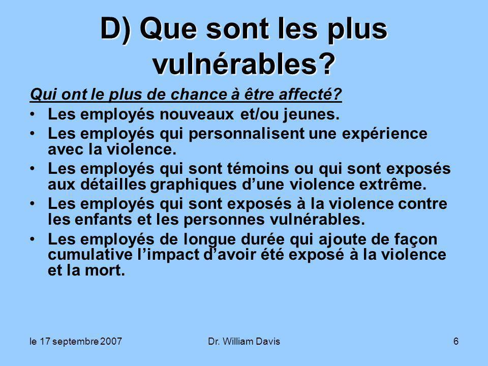 le 17 septembre 2007Dr. William Davis6 D) Que sont les plus vulnérables.
