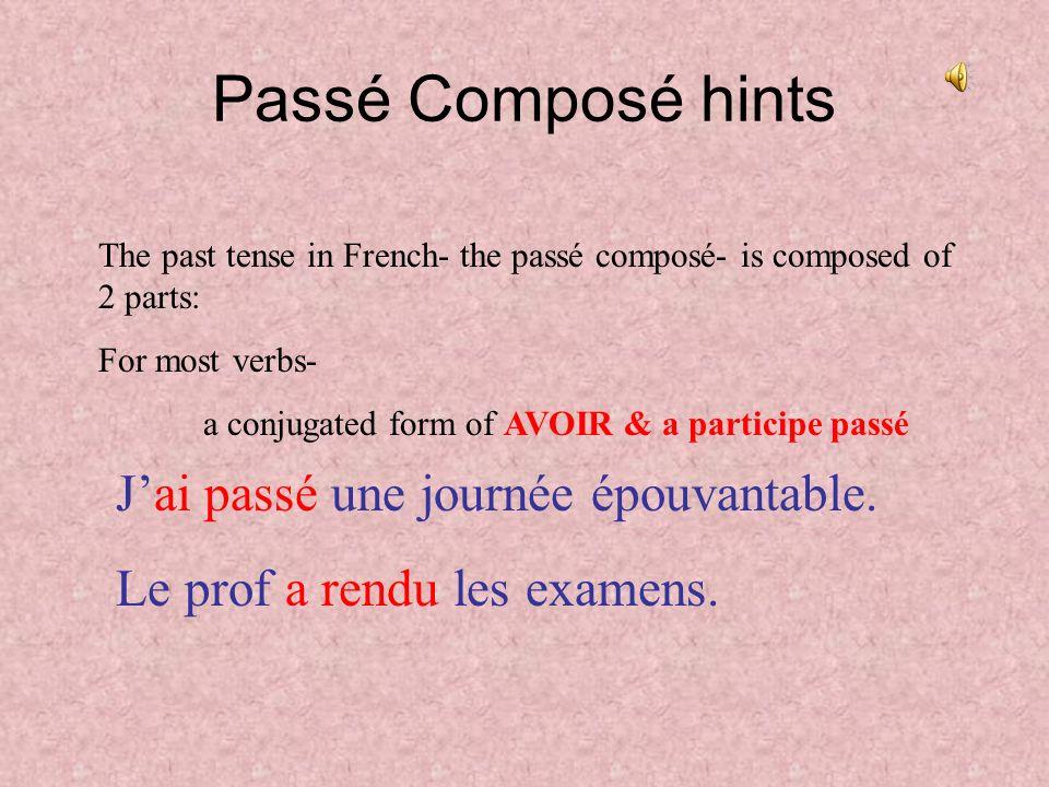 Passé Composé hints The past tense in French- the passé composé- is composed of 2 parts: For most verbs- a conjugated form of AVOIR & a participe passé Jai passé une journée épouvantable.