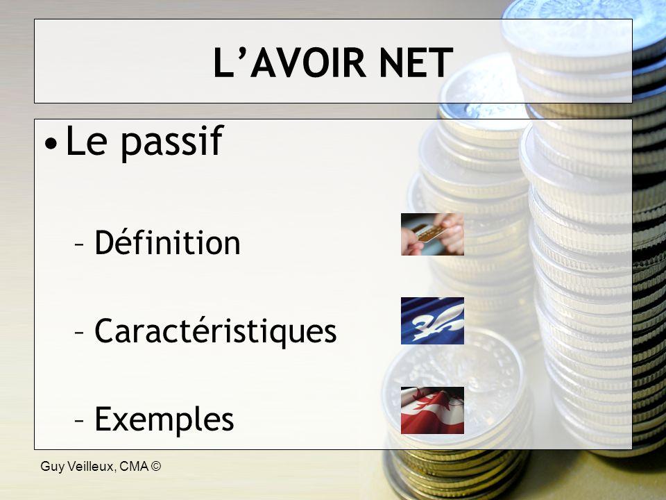 Guy Veilleux, CMA © LAVOIR NET Le passif –Définition –Caractéristiques –Exemples