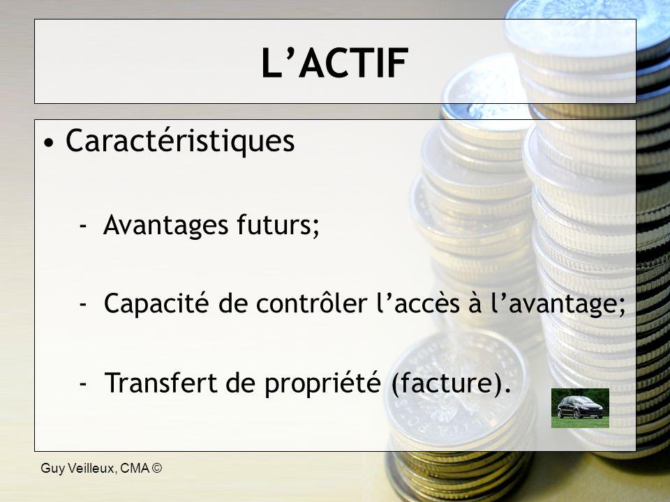 Guy Veilleux, CMA © LACTIF Caractéristiques - Avantages futurs; - Capacité de contrôler laccès à lavantage; - Transfert de propriété (facture).