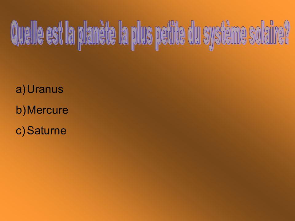 a)Uranus b)Mercure c)Saturne