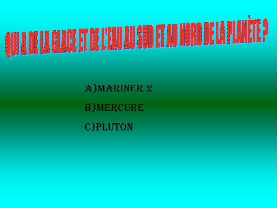 a)Mariner 2 b)Mercure c)Pluton