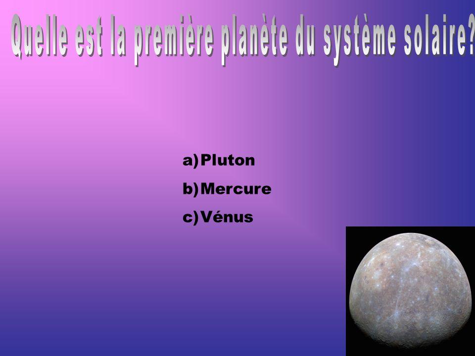 a)Pluton b)Mercure c)Vénus