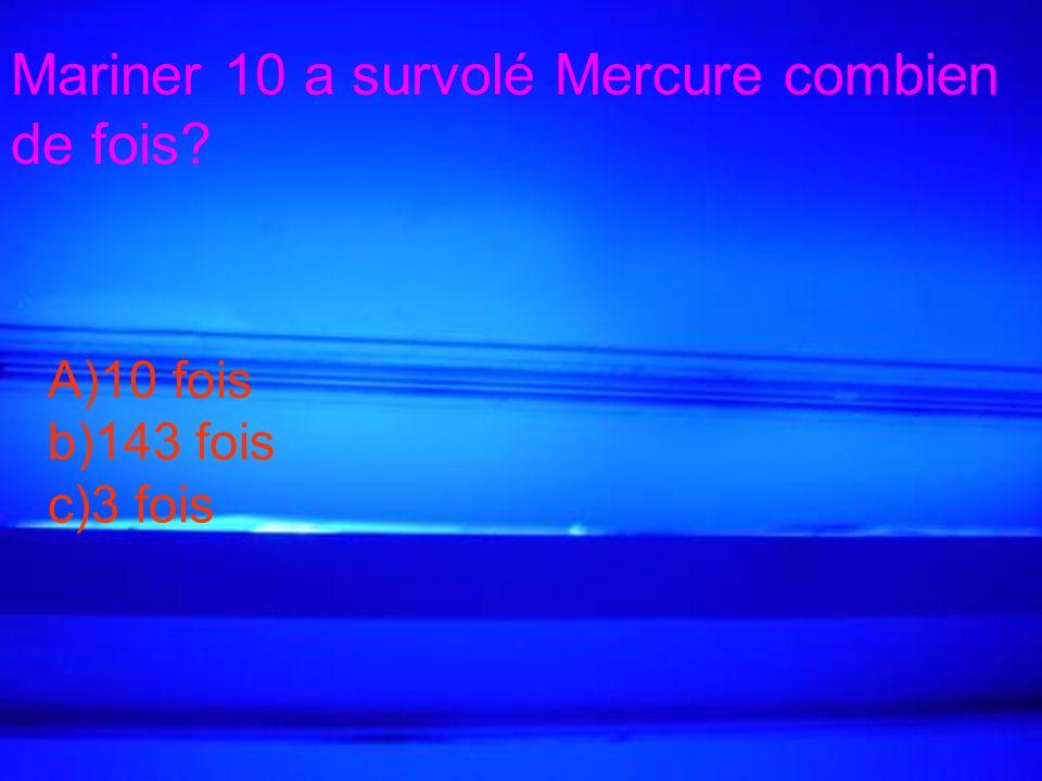 Mariner 10 a survolé Mercure combien de fois? A)10 fois b)143 fois c)3 fois