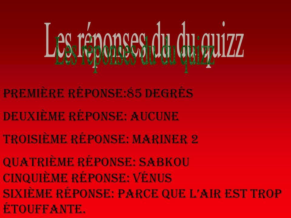 Première réponse:85 degrés Deuxième réponse: aucune Troisième réponse: Mariner 2 Quatrième réponse: Sabkou Cinquième réponse: VÉNUS SIXIÈME Réponse: P
