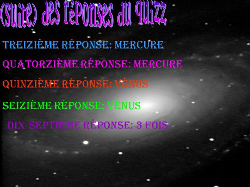 g Treizième réponse: Mercure Quatorzième réponse: Mercure Quinzième réponse: Vénus Seizième réponse: Vénus Dix-septième réponse: 3 fois