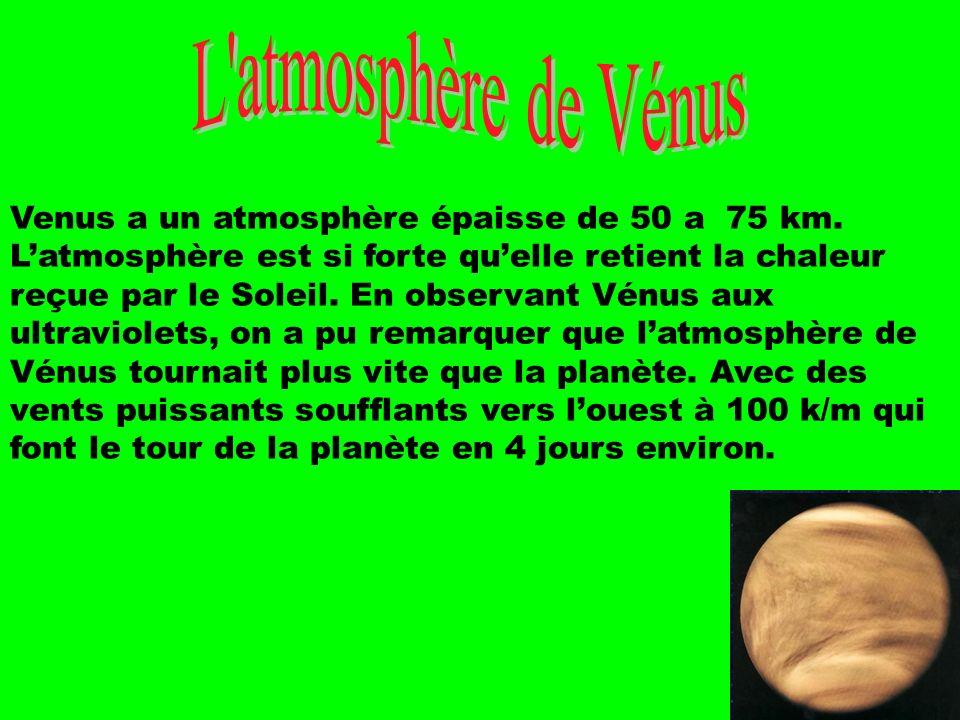 Venus a un atmosphère épaisse de 50 a 75 km. Latmosphère est si forte quelle retient la chaleur reçue par le Soleil. En observant Vénus aux ultraviole