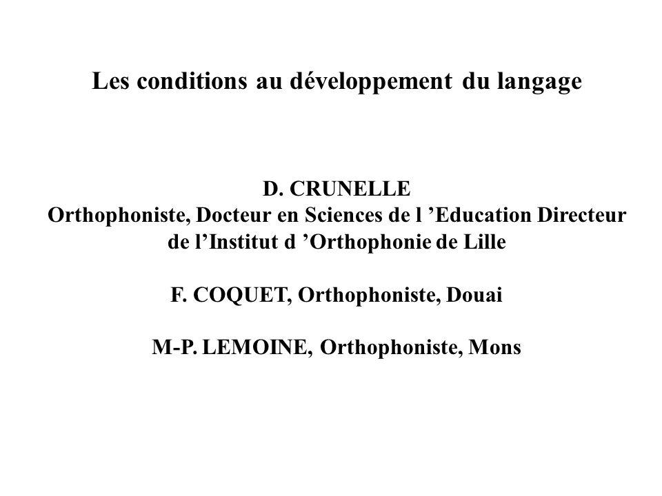 Les conditions au développement du langage D. CRUNELLE Orthophoniste, Docteur en Sciences de l Education Directeur de lInstitut d Orthophonie de Lille