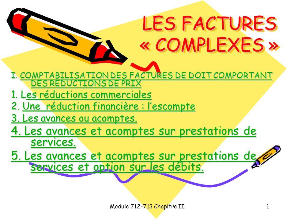 Module 712-713 Chapitre II1 LES FACTURES « COMPLEXES » I. COMPTABILISATION DES FACTURES DE DOIT COMPORTANT DES REDUCTIONS DE PRIX COMPTABILISATION DES