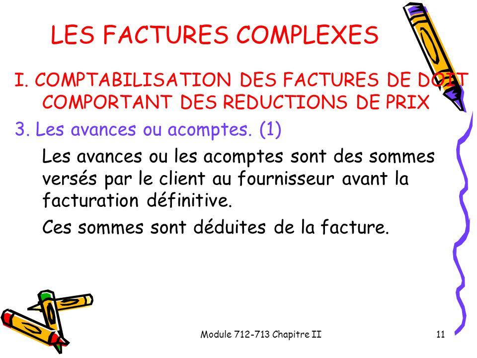 Module 712-713 Chapitre II11 LES FACTURES COMPLEXES I. COMPTABILISATION DES FACTURES DE DOIT COMPORTANT DES REDUCTIONS DE PRIX 3. Les avances ou acomp