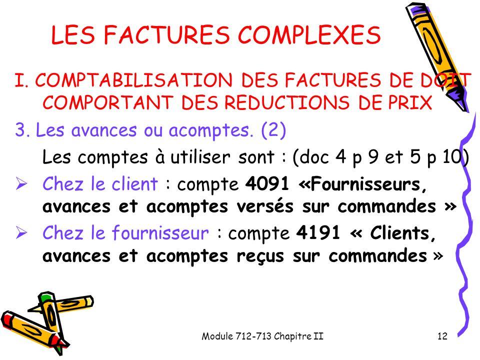 Module 712-713 Chapitre II12 LES FACTURES COMPLEXES I. COMPTABILISATION DES FACTURES DE DOIT COMPORTANT DES REDUCTIONS DE PRIX 3. Les avances ou acomp