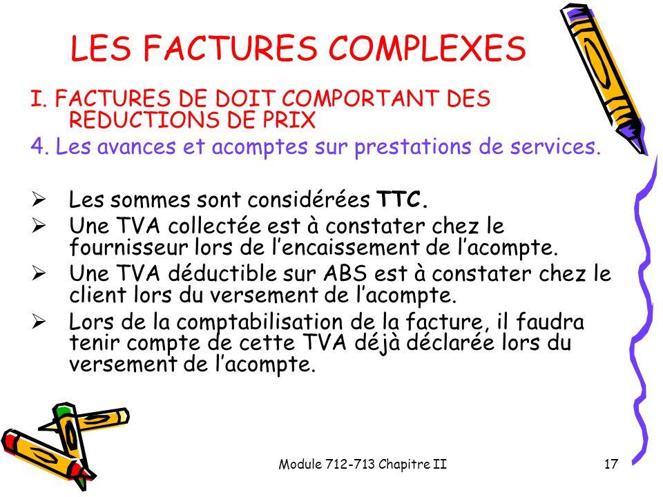 Module 712-713 Chapitre II17 LES FACTURES COMPLEXES I. FACTURES DE DOIT COMPORTANT DES REDUCTIONS DE PRIX 4. Les avances et acomptes sur prestations d
