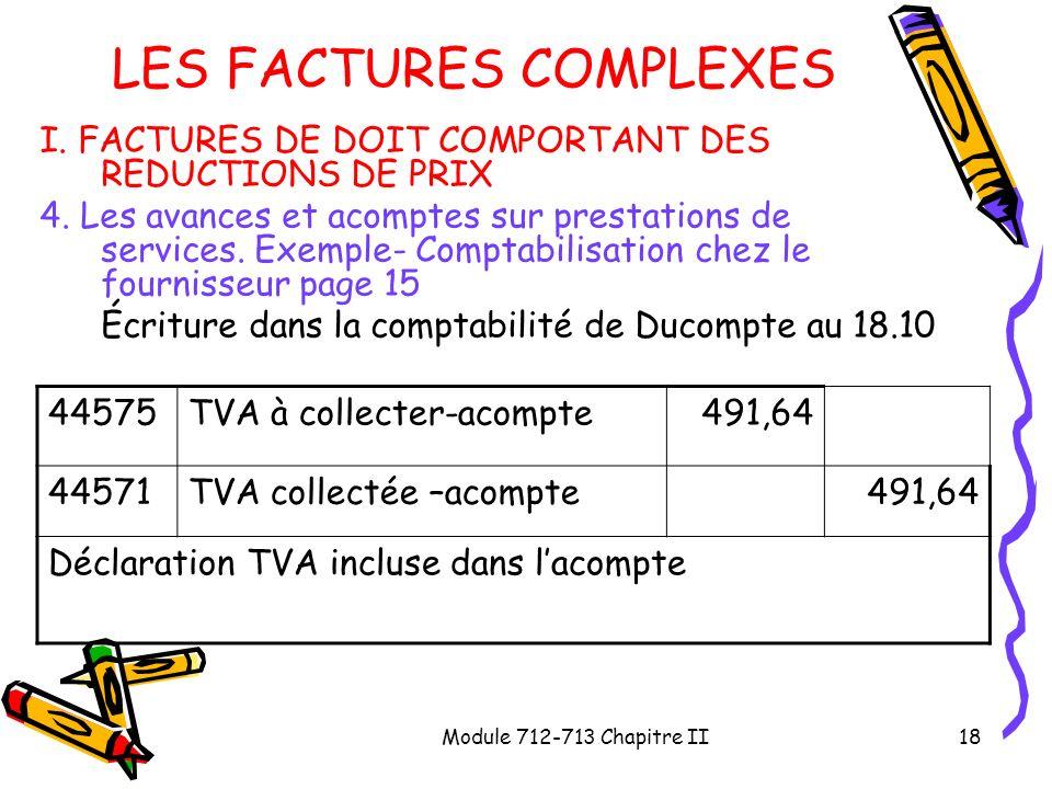 Module 712-713 Chapitre II18 LES FACTURES COMPLEXES I. FACTURES DE DOIT COMPORTANT DES REDUCTIONS DE PRIX 4. Les avances et acomptes sur prestations d