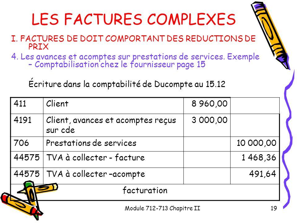 Module 712-713 Chapitre II19 LES FACTURES COMPLEXES I. FACTURES DE DOIT COMPORTANT DES REDUCTIONS DE PRIX 4. Les avances et acomptes sur prestations d