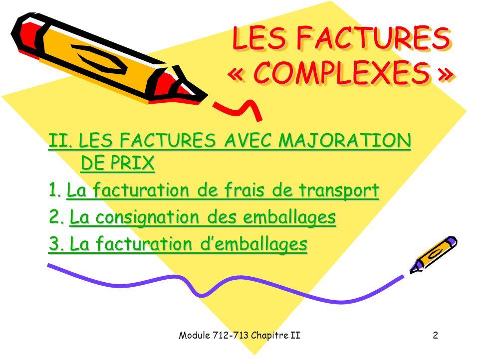 Module 712-713 Chapitre II2 LES FACTURES « COMPLEXES » II. LES FACTURES AVEC MAJORATION DE PRIX II. LES FACTURES AVEC MAJORATION DE PRIX 1. La factura