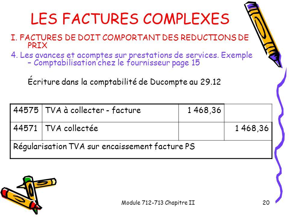Module 712-713 Chapitre II20 LES FACTURES COMPLEXES I. FACTURES DE DOIT COMPORTANT DES REDUCTIONS DE PRIX 4. Les avances et acomptes sur prestations d