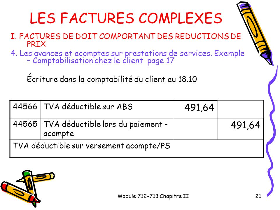 Module 712-713 Chapitre II21 LES FACTURES COMPLEXES I. FACTURES DE DOIT COMPORTANT DES REDUCTIONS DE PRIX 4. Les avances et acomptes sur prestations d