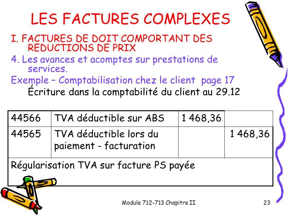 Module 712-713 Chapitre II23 LES FACTURES COMPLEXES I. FACTURES DE DOIT COMPORTANT DES REDUCTIONS DE PRIX 4. Les avances et acomptes sur prestations d