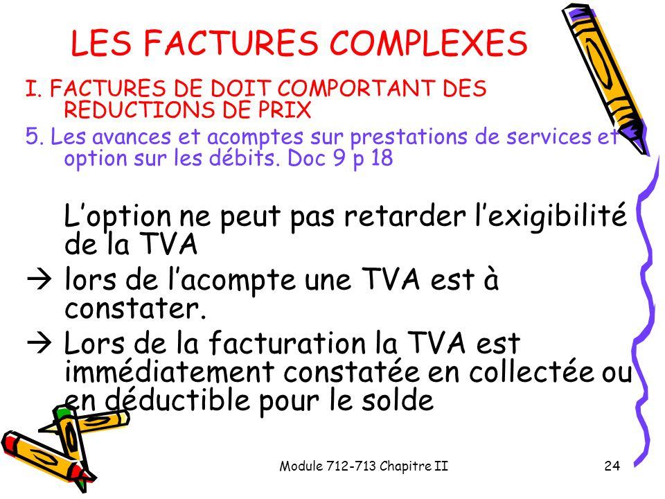 Module 712-713 Chapitre II24 LES FACTURES COMPLEXES I. FACTURES DE DOIT COMPORTANT DES REDUCTIONS DE PRIX 5. Les avances et acomptes sur prestations d
