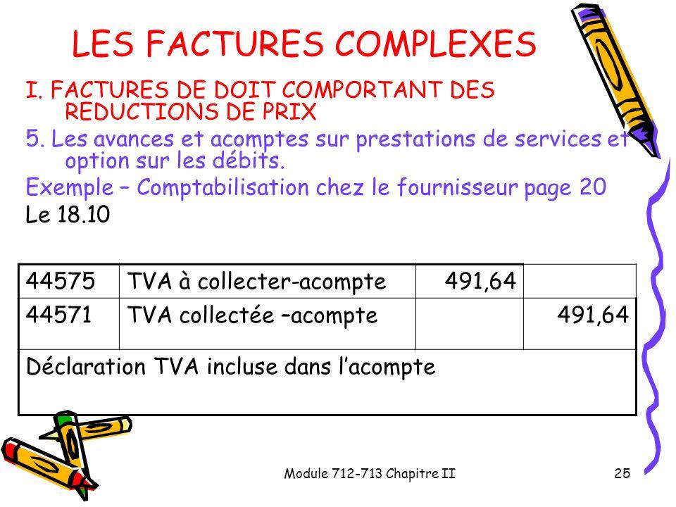 Module 712-713 Chapitre II25 LES FACTURES COMPLEXES I. FACTURES DE DOIT COMPORTANT DES REDUCTIONS DE PRIX 5. Les avances et acomptes sur prestations d
