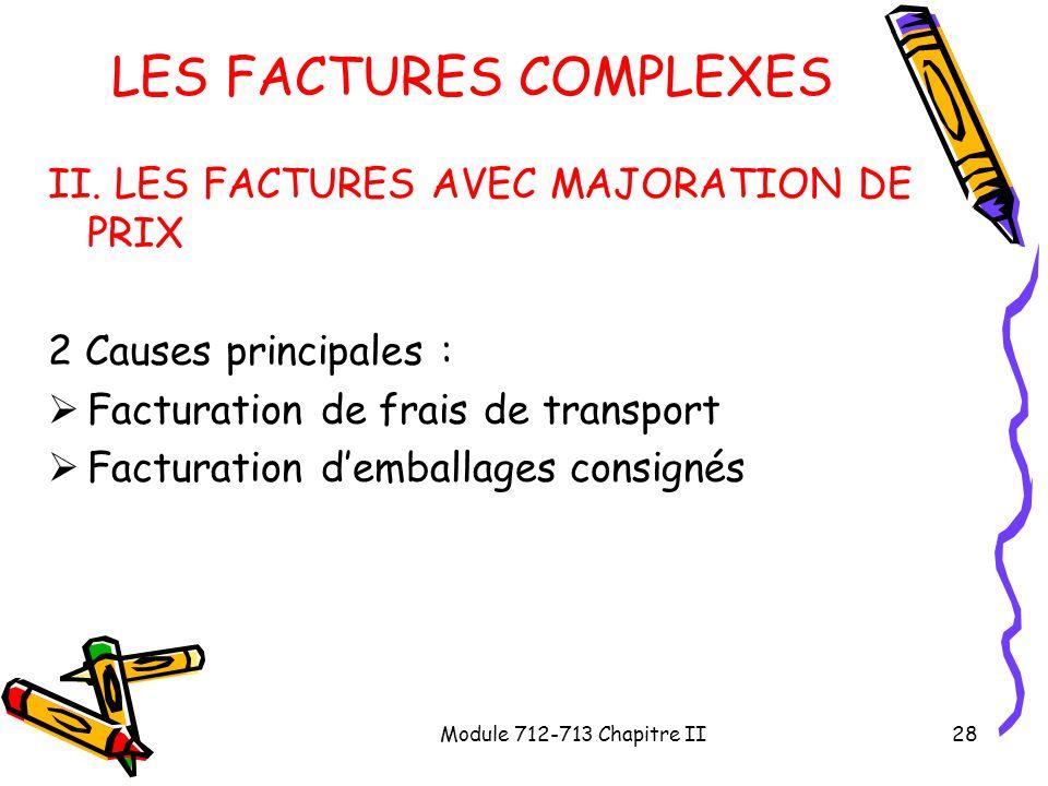Module 712-713 Chapitre II28 LES FACTURES COMPLEXES II. LES FACTURES AVEC MAJORATION DE PRIX 2 Causes principales : Facturation de frais de transport