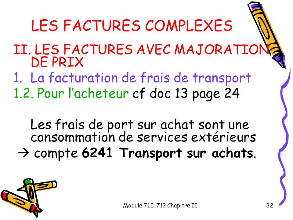 Module 712-713 Chapitre II32 LES FACTURES COMPLEXES II. LES FACTURES AVEC MAJORATION DE PRIX 1.La facturation de frais de transport 1.2. Pour lacheteu