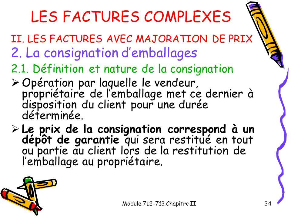 Module 712-713 Chapitre II34 LES FACTURES COMPLEXES II. LES FACTURES AVEC MAJORATION DE PRIX 2. La consignation demballages 2.1. Définition et nature