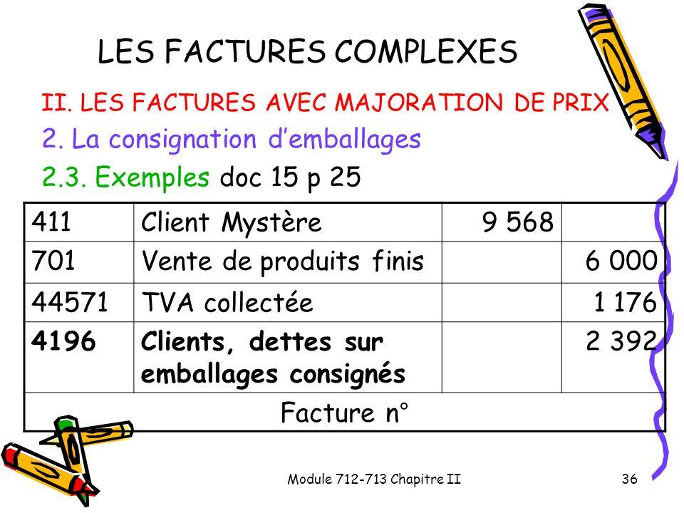 Module 712-713 Chapitre II36 LES FACTURES COMPLEXES II. LES FACTURES AVEC MAJORATION DE PRIX 2. La consignation demballages 2.3. Exemples doc 15 p 25
