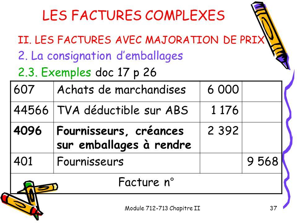 Module 712-713 Chapitre II37 LES FACTURES COMPLEXES II. LES FACTURES AVEC MAJORATION DE PRIX 2. La consignation demballages 2.3. Exemples doc 17 p 26