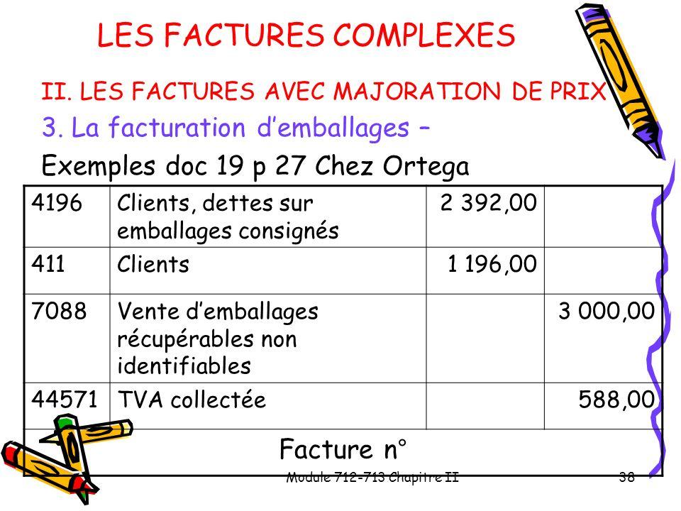 Module 712-713 Chapitre II38 LES FACTURES COMPLEXES II. LES FACTURES AVEC MAJORATION DE PRIX 3. La facturation demballages – Exemples doc 19 p 27 Chez