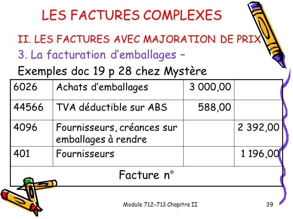 Module 712-713 Chapitre II39 LES FACTURES COMPLEXES II. LES FACTURES AVEC MAJORATION DE PRIX 3. La facturation demballages – Exemples doc 19 p 28 chez