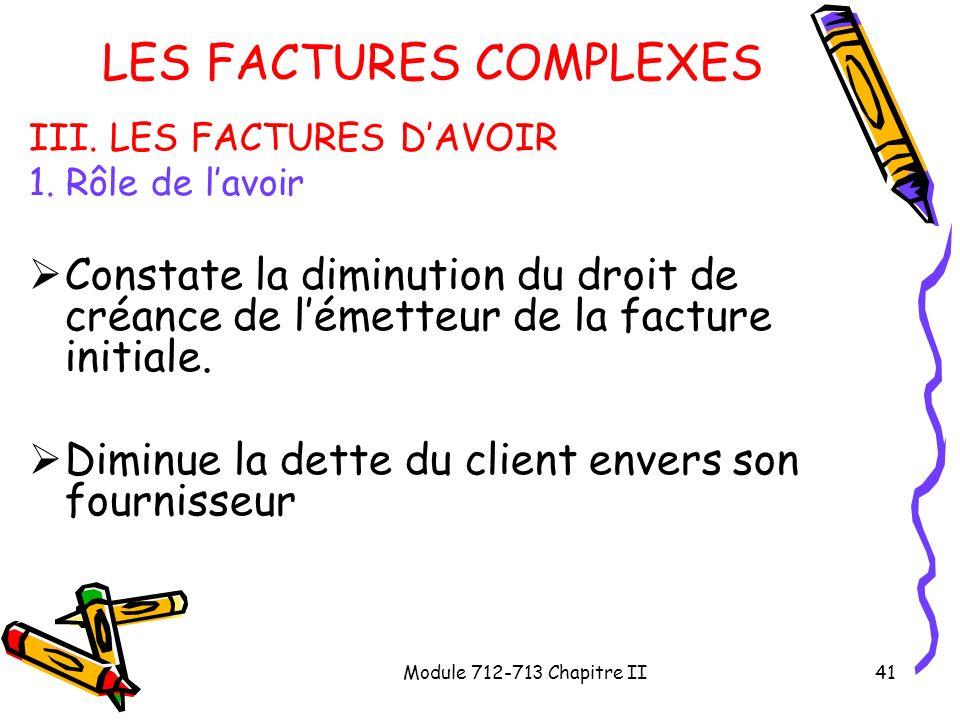 Module 712-713 Chapitre II41 LES FACTURES COMPLEXES III. LES FACTURES DAVOIR 1. Rôle de lavoir Constate la diminution du droit de créance de lémetteur