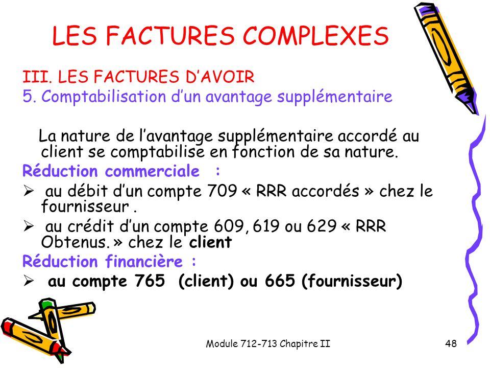 Module 712-713 Chapitre II48 LES FACTURES COMPLEXES III. LES FACTURES DAVOIR 5. Comptabilisation dun avantage supplémentaire La nature de lavantage su
