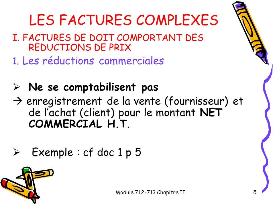 Module 712-713 Chapitre II5 LES FACTURES COMPLEXES I. FACTURES DE DOIT COMPORTANT DES REDUCTIONS DE PRIX 1. Les réductions commerciales Ne se comptabi