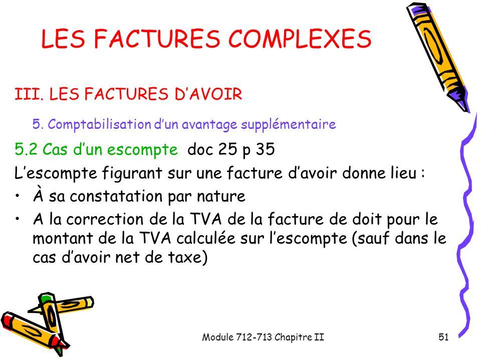 Module 712-713 Chapitre II51 LES FACTURES COMPLEXES III. LES FACTURES DAVOIR 5. Comptabilisation dun avantage supplémentaire 5.2 Cas dun escompte doc