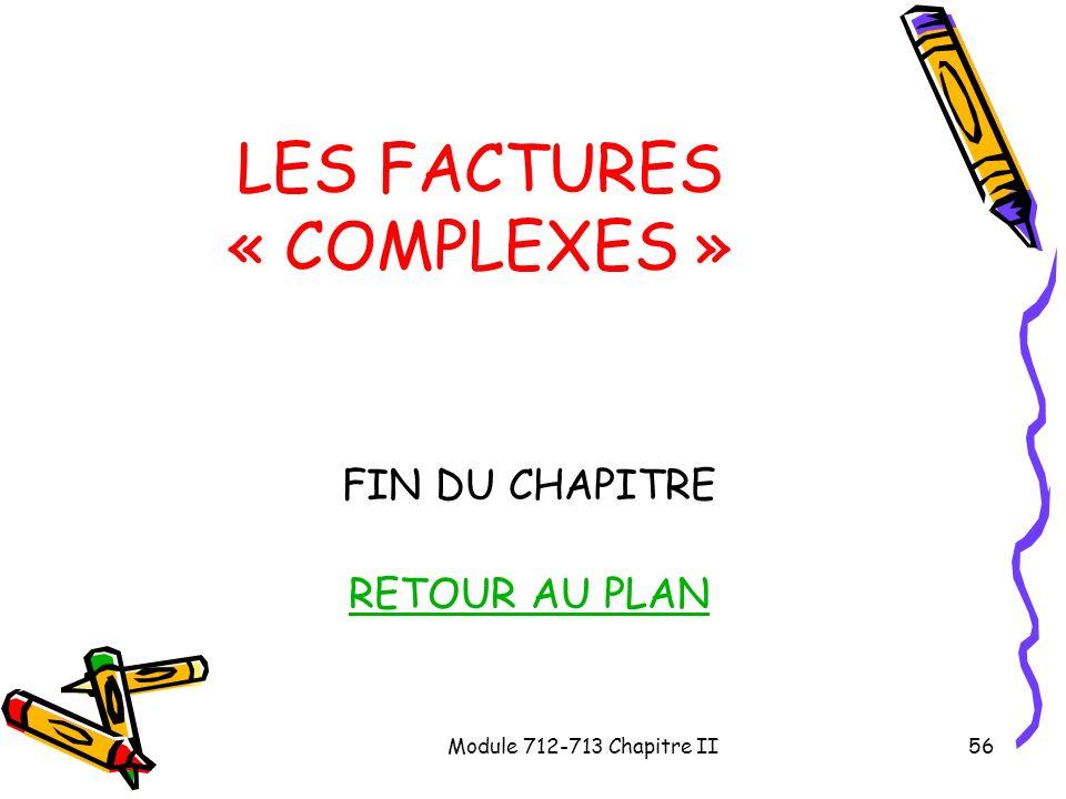 Module 712-713 Chapitre II56 LES FACTURES « COMPLEXES » FIN DU CHAPITRE RETOUR AU PLAN