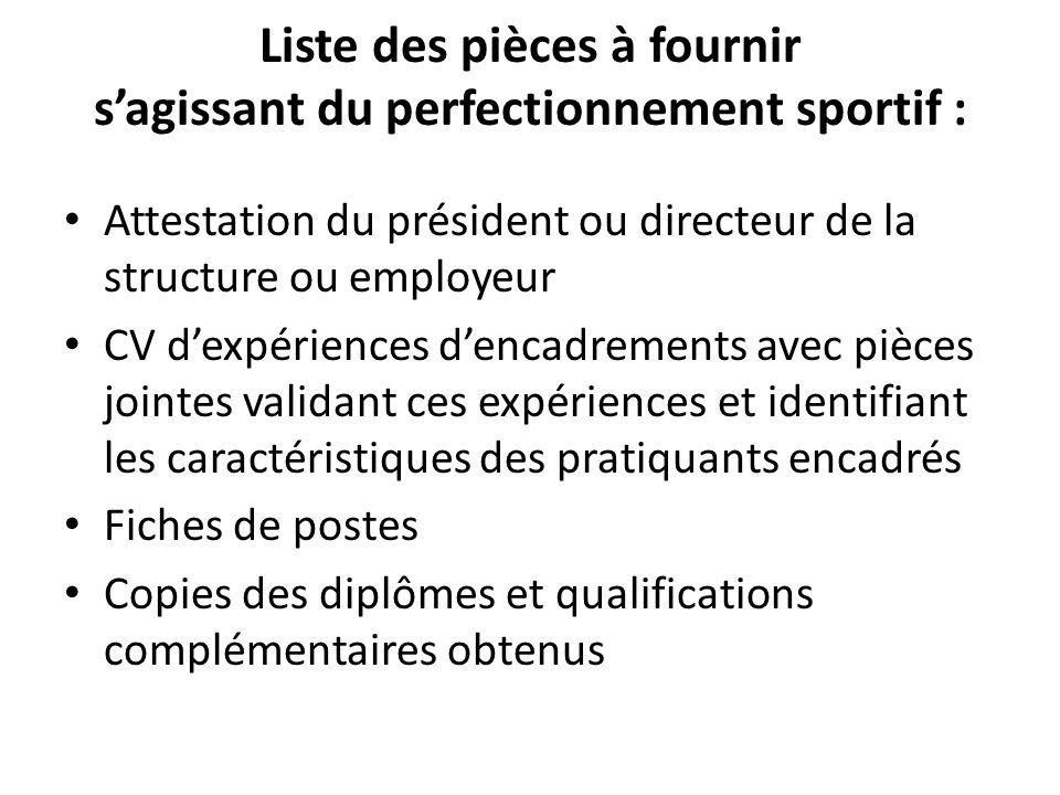Liste des pièces à fournir sagissant du perfectionnement sportif : Attestation du président ou directeur de la structure ou employeur CV dexpériences