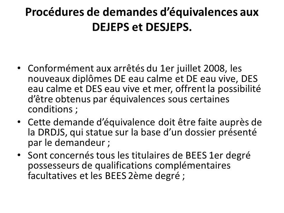 Procédures de demandes déquivalences aux DEJEPS et DESJEPS. Conformément aux arrêtés du 1er juillet 2008, les nouveaux diplômes DE eau calme et DE eau