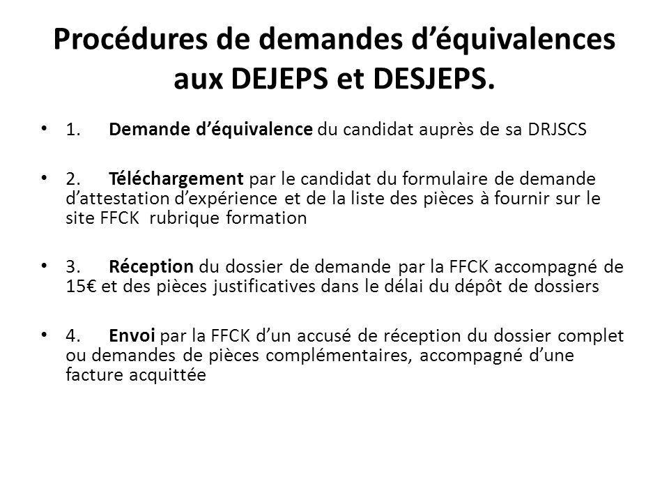Procédures de demandes déquivalences aux DEJEPS et DESJEPS. 1. Demande déquivalence du candidat auprès de sa DRJSCS 2. Téléchargement par le candidat