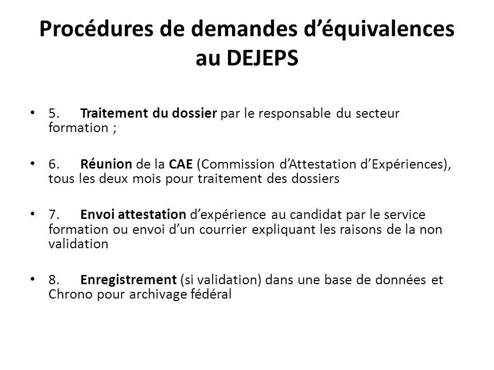 Procédures de demandes déquivalences au DEJEPS 5. Traitement du dossier par le responsable du secteur formation ; 6. Réunion de la CAE (Commission dAt