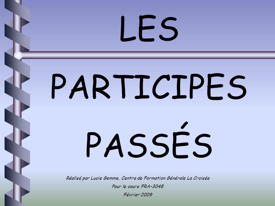 LES PARTICIPES PASSÉS Réalisé par Lucie Gemme, Centre de Formation Générale La Croisée Pour le cours FRA-3048 Février 2009
