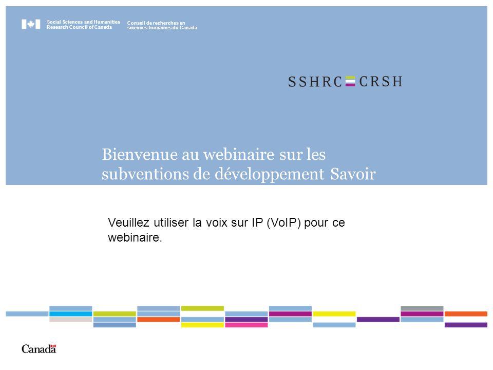 Social Sciences and Humanities Research Council of Canada Conseil de recherches en sciences humaines du Canada Bienvenue au webinaire sur les subventions de développement Savoir Veuillez utiliser la voix sur IP (VoIP) pour ce webinaire.