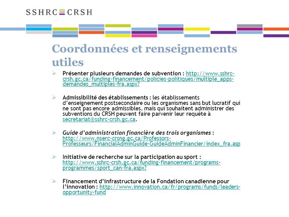 Coordonnées et renseignements utiles Présenter plusieurs demandes de subvention : http://www.sshrc- crsh.gc.ca/funding-financement/policies-politiques/multiple_apps- demandes_multiples-fra.aspx http://www.sshrc- crsh.gc.ca/funding-financement/policies-politiques/multiple_apps- demandes_multiples-fra.aspx.