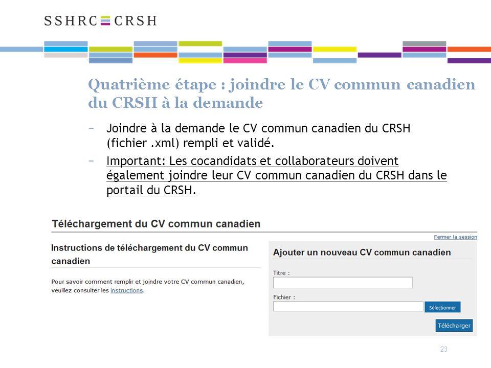Quatrième étape : joindre le CV commun canadien du CRSH à la demande Joindre à la demande le CV commun canadien du CRSH (fichier.xml) rempli et validé.