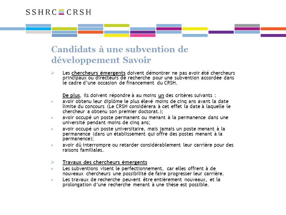 Candidats à une subvention de développement Savoir Les chercheurs émergents doivent démontrer ne pas avoir été chercheurs principaux ou directeurs de recherche pour une subvention accordée dans le cadre dune occasion de financement du CRSH.