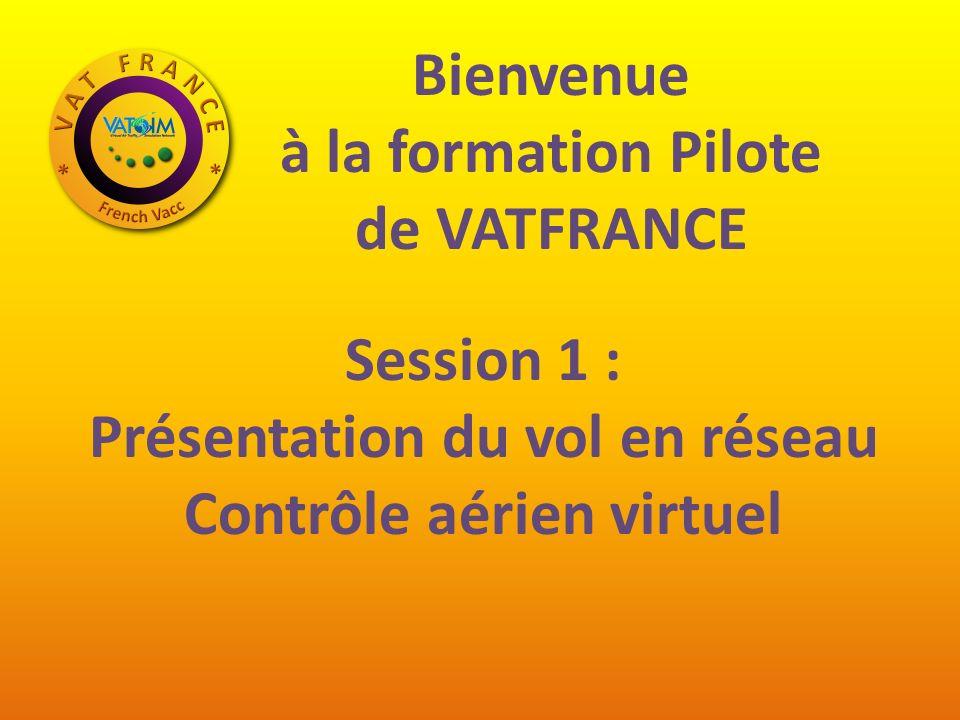 Bienvenue à la formation Pilote de VATFRANCE Session 1 : Présentation du vol en réseau Contrôle aérien virtuel