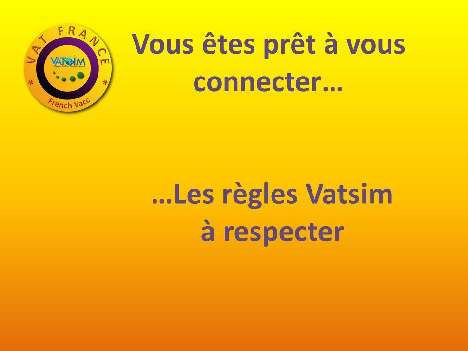 Vous êtes prêt à vous connecter… …Les règles Vatsim à respecter