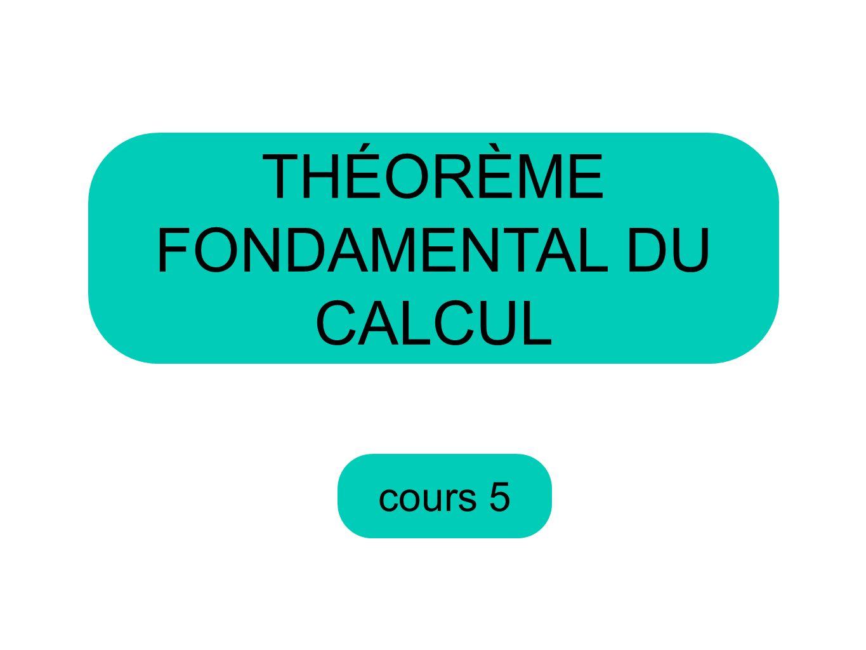cours 5 THÉORÈME FONDAMENTAL DU CALCUL