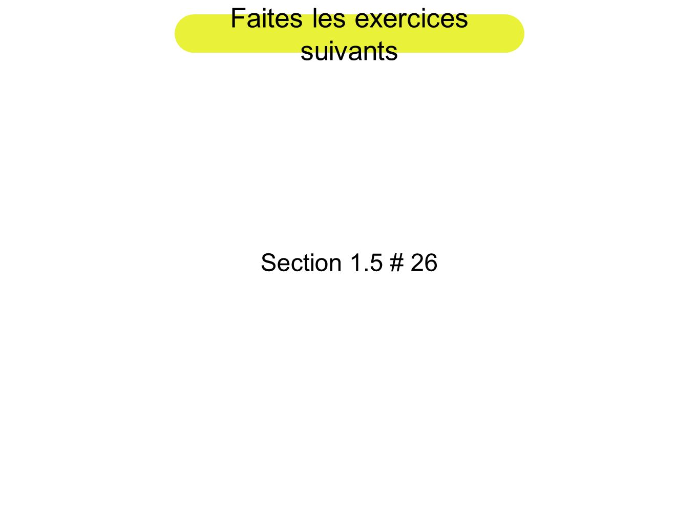 Faites les exercices suivants Section 1.5 # 26