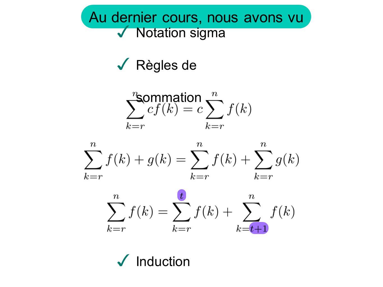 Au dernier cours, nous avons vu Notation sigma Règles de sommation Induction